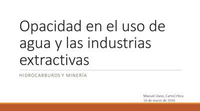 Manuel Llano (Opacidad en el uso de agua en las industrias extractivas)